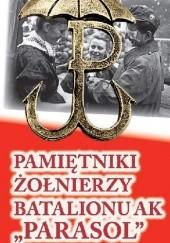 """Okładka książki PAMIĘTNIKI ŻOŁNIERZY BATALIONU AK """"PARASOL"""" praca zbiorowa"""