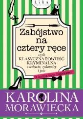 Okładka książki Zabójstwo na cztery ręce czyli klasyczna powieść kryminalna o wdowie, zakonnicy i psie (z kulinarnym podtekstem) Karolina Morawiecka