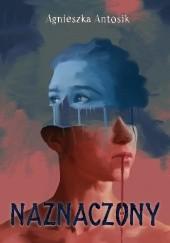 Okładka książki Naznaczony Agnieszka Antosik