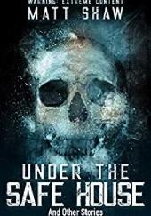 Okładka książki Under the Safe House And Other Stories Matt Shaw
