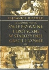 Okładka książki Życie prywatne i erotyczne w starożytnej Grecji i Rzymie