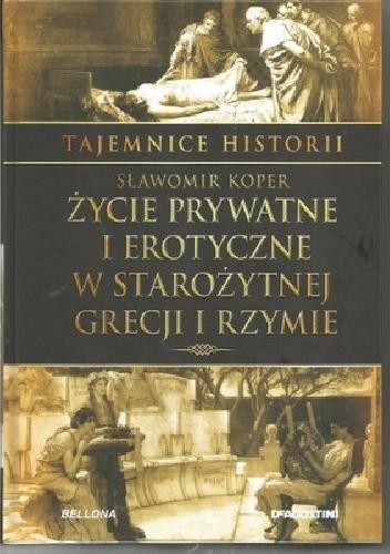 Okładka książki Życie prywatne i erotyczne w starożytnej Grecji i Rzymie Sławomir Koper