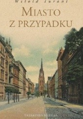 Okładka książki Miasto z przypadku Witold Turant