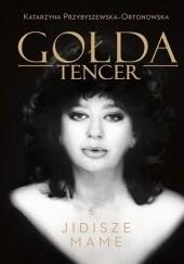 Okładka książki Gołda Tencer. Jidisze Mame Gołda Tencer,Katarzyna Przybyszewska-Ortonowska
