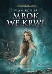 Okładka książki Mrok we krwi Paweł Kopijer