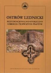Okładka książki Ostrów Lednicki. Rezydencjonalno-stołeczny ośrodek pierwszych Piastów