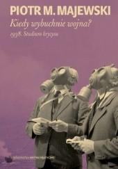 Okładka książki Kiedy wybuchnie wojna? 1938. Studium kryzysu Piotr M. Majewski