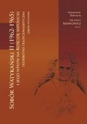 Okładka książki Sobór Watykański II (1962-1965) i jego wpływ na Kościół katolicki. Perspektywa tradycjonalistyczna. Zbiór studiów praca zbiorowa,Przemysław Benken,Arkadiusz Krawcewicz
