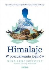Okładka książki Himalaje. W poszukiwaniu joginów Nina Budziszewska