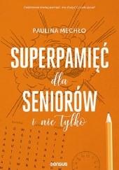 Okładka książki Superpamięć dla seniorów i nie tylko Paulina Mechło