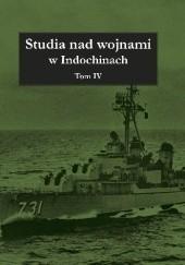 Okładka książki Studia nad wojnami w Indochinach tom IV praca zbiorowa,Przemysław Benken