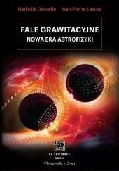Okładka książki Fale grawitacyjne. Nowa era astrofizyki Jean-Pierre Lasota,Nathalie Deruelle