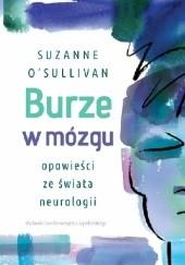 Okładka książki Burze w mózgu. Opowieści ze świata neurologii Suzanne O'Sullivan