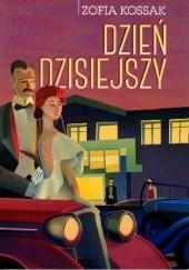 Okładka książki Dzień dzisiejszy Zofia Kossak-Szczucka