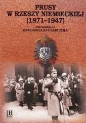 Okładka książki Prusy w Rzeszy Niemieckiej (1871-1947). Grzegorz Kucharczyk