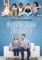 Okładka książki Miłość w czasach in vitro Anna Żelazowska