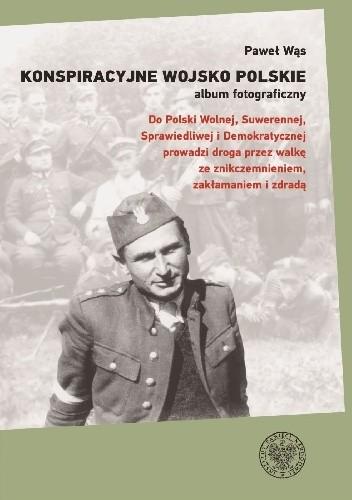 Okładka książki Konspiracyjne Wojsko Polskie – album fotograficzny Paweł Wąs