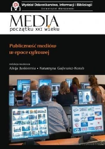 Okładka książki Publiczność mediów w epoce cyfrowej Katarzyna Gajlewicz-Korab,Alicja Jaskiernia