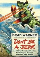 Okładka książki Dont Be a Jerk: And Other Practical Advice from Dogen, Japans Greatest Zen Master Brad Warner