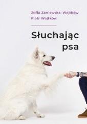 Okładka książki Słuchając psa Piotr Wojtków,Zofia Zaniewska-Wojtków