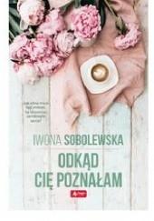 Okładka książki Odkąd cię poznałam Iwona Sobolewska