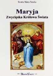 Okładka książki Maryja Zwycięska Królowa Świata Maria Natalia