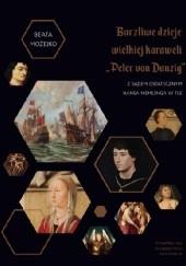 """Okładka książki Burzliwe dzieje wielkiej karaweli """"Peter von Danzig"""". Z Sądem Ostatecznym Hansa Memlinga w tle Beata Możejko"""