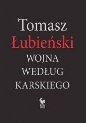 Okładka książki Wojna  według Karskiego Tomasz Łubieński