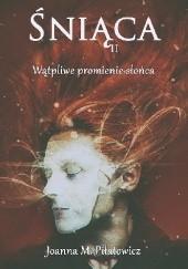 Okładka książki Śniąca II - Wątpliwe promienie słońca Joanna Piłatowicz