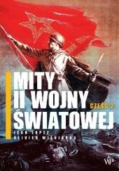 Okładka książki Mity II Wojny Światowej, część 2 Olivier Wieviorka,Jean Lopez