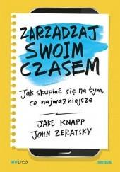 Okładka książki Zarządzaj swoim czasem. Jak skupiać się na tym, co najważniejsze Jake Knapp,John Zeratsky