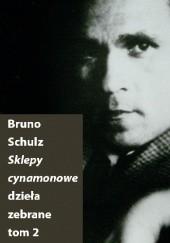 Okładka książki Sklepy cynamonowe (Dzieła zebrane, t. 2) Bruno Schulz