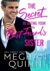 Okładka książki The Secret to Dating Your Best Friend's Sister Meghan Quinn