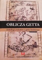 Okładka książki Oblicza getta. Antologia literatury z getta łódzkiego Krystyna Radziszewska,Ewa Wiatr