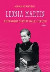 Okładka książki Leonia Martin Niepokorna siostra Małej Tereski Dominique Menvielle