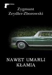 Okładka książki Nawet umarli kłamią Zygmunt Zeydler-Zborowski
