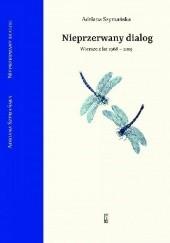 Okładka książki Nieprzerwany dialog. Wiersze z lat 1968 - 2019 Adriana Szymańska