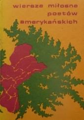 Okładka książki Wiersze miłosne poetów amerykańskich Erica Jong,Sylvia Plath,Allen Ginsberg,Frank O'Hara,Anne Sexton,William Carlos Williams,Kenneth Rexroth,i inni