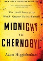 Okładka książki Midnight in Chernobyl: The Untold Story of the World's Greatest Nuclear Disaster Adam Higginbotham