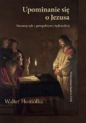 Okładka książki Upominanie się o Jezusa. Nazarejczyk z perspektywy żydowskiej Walter Homolka