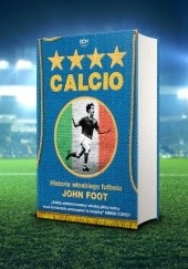 Okładka książki Calcio. Historia włoskiego futbolu John Foot