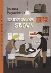 Okładka książki Zbuntowane słowa Joanna Papuzińska
