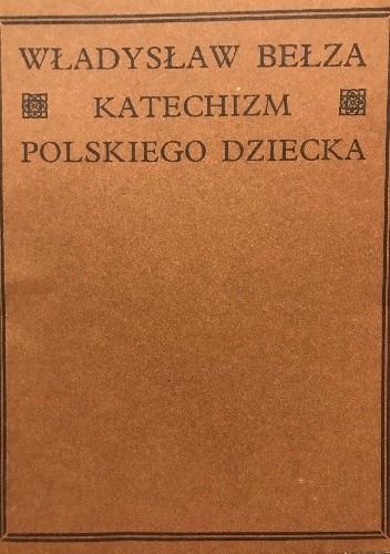 Katechizm Polskiego Dziecka Władysław Bełza 4895787