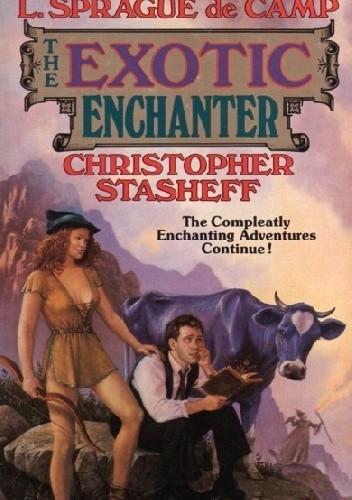 Okładka książki The Exotic Enchanter Roland Green,Frieda A. Murray,Christopher Stasheff,Tom Wham,L. Sprague de Camp