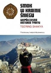 Okładka książki Smok w Krainie Śniegu. Współczesna historia Tybetu Tsering Shakya