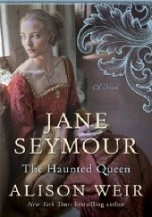 Okładka książki Jane Seymour: The Haunted Queen Alison Weir