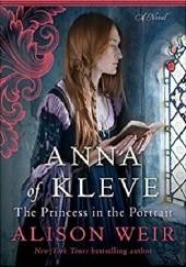 Okładka książki Anna of Kleve: The Princess in the Portrait Alison Weir