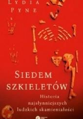 Okładka książki Siedem szkieletów. Historia najsłynniejszych ludzkich skamieniałości Lydia Pyne