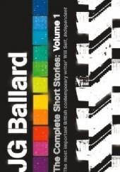 Okładka książki The Complete Short Stories. Volume I James Graham Ballard