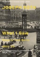 Okładka książki What I Saw: Reports from Berlin 1920-33 Joseph Roth